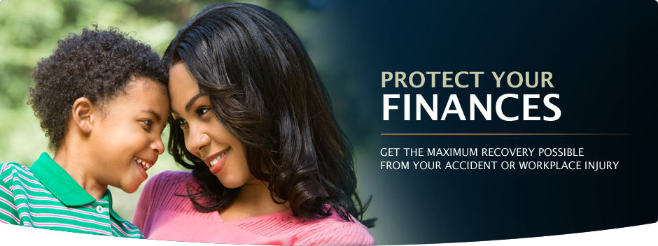 Protect Your Finances. Get the maximum recovery possible from our accident or workplace injury.