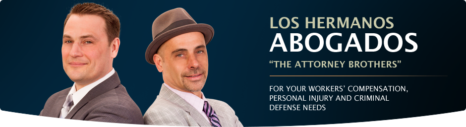 Los Hermanos Abogados, 'The Attorney Brothers'. For your workers' compensation, personal injury, and criminal defense needs.